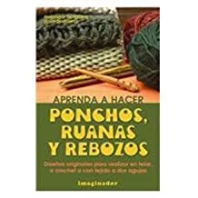 Aprenda a hacer ponchos, ruanas y rebozos/Learn How to Make Ponchos, Ruanas and Knitted shawls