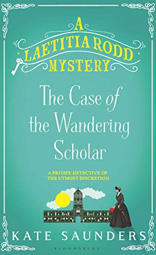 Laetitia Rodd and the Case of the Wandering Scholar (A Laetitia Rodd Mystery Book 2) by [Saunders, Kate]