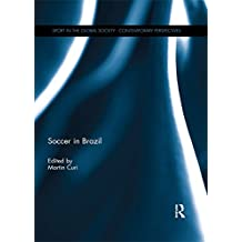 Soccer in Brazil (Sport in the Global Society – Contemporary Perspectives)