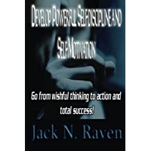 Develop Powerful Self-discipline and Self-Motivation: Go From wishful thinking to action and total success! by Jack N. Raven (2014-08-26)