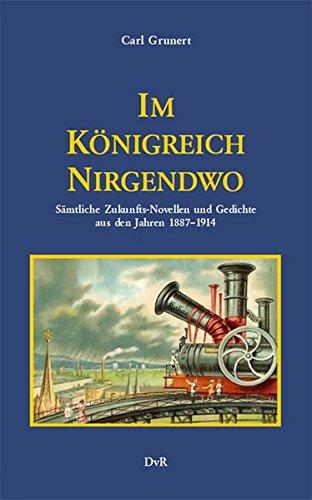 Im Königreich Nirgendwo: Sämtliche Zukunfts-Novellen und Gedichte (1887–1914)