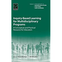 Inquiry-Based Learning for Multidisciplinary Programs: A Conceptual and Practical Resource for Educators (Innovations in Higher Education Teaching and Learning, Band 3)