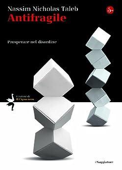 Antifragile: Prosperare nel disordine (La cultura) di [Taleb, Nassim Nicholas]