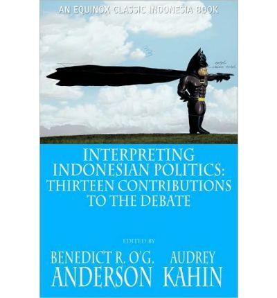 [( Interpreting Indonesian Politics: Thirteen Contributions to the Debate )] [by: Benedict R. O'G. Anderson] [Mar-2011]