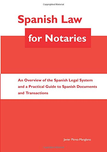 Spanish Law for Notaries: An Overview of the Spanish Legal System and a Practical Guide to Spanish Documents and Transactions por Javier Perez-Manglano