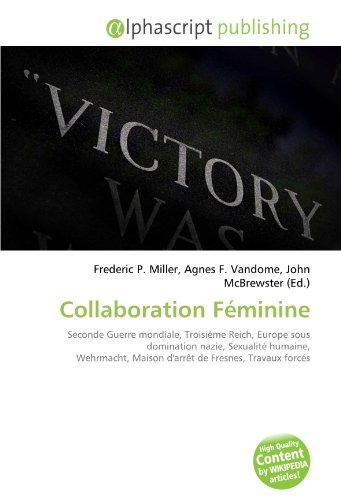 Collaboration Féminine: Seconde Guerre mondiale, Troisième Reich, Europe sous domination nazie, Sexualité humaine, Wehrmacht, Maison d'arrêt de Fresnes, Travaux forcés