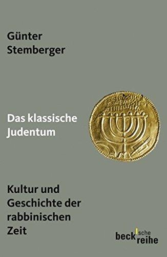 Das klassische Judentum: Kultur und Geschichte der rabbinischen Zeit (Beck'sche Reihe)