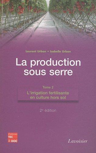 La production sous serre : Tome 2, l'irrigation fertilisante en culture hors sol par Laurent Urban, Isabelle Urban