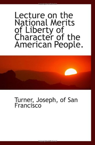 Lecture on the National Merits of Liberty of Character of the American People.