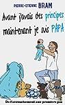 Avant j'avais des principes maintenant je suis papa: De l'accouchement aux premiers pas par Bram