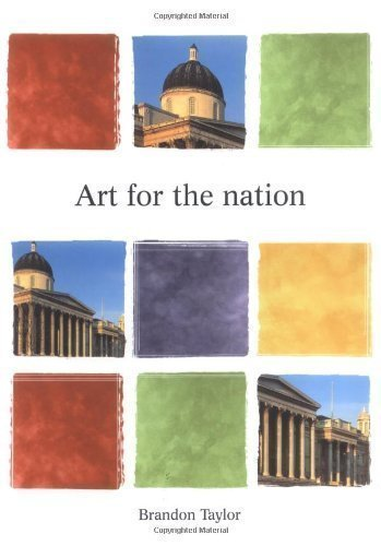 Art for the Nation: Exhibitions and the London Public, 1747-2001 (Barber Institute's Critical Perspectives in Art History) by Taylor, Brandon published by Manchester University Press (1999)