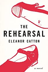 The Rehearsal: A Novel by Eleanor Catton (2010-05-17)