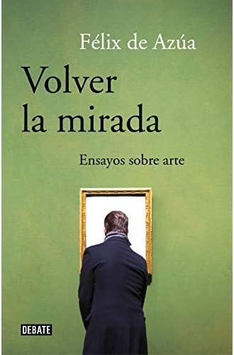 Descargar gratis Volver la mirada: Ensayos sobre arte de Félix de Azúa