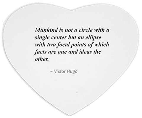 Heartshaped Mousepad with Mankind is not a circle with a single center but an ellipse with two focal points of which facts are one and ideas the other.