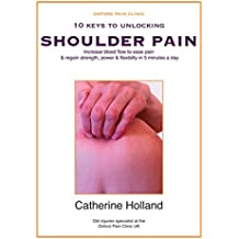 10 KEYS TO UNLOCKING SHOULDER PAIN: Increase blood flow to ease pain & regain your strength, power & flexibility in 5 minutes a day (10 Keys to Unlocking Pain)