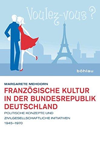 Französische Kultur in der Bundesrepublik Deutschland: Politische Konzepte und zivilgesellschaftliche Initiativen 1945-1970
