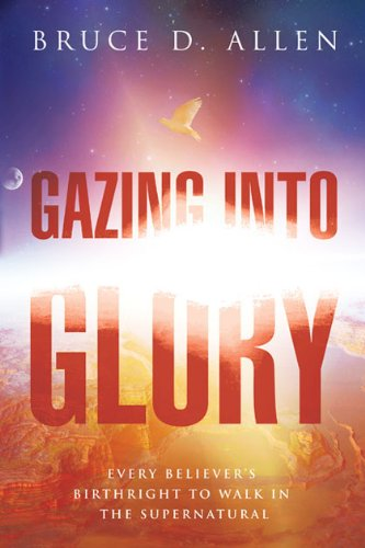 Gazing Into Glory: Every Believer's Birth Right to Walk in the Supernatural (English Edition) - Koevering Van