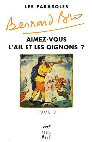 Paraboles : Tome 3, Aimez-vous l'ail et les oignons ? par Bernard Bro