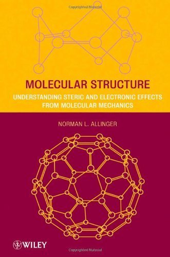 Molecular Structure: Understanding Steric and Electronic Effects from Molecular Mechanics by Norman L. Allinger (2010-08-02)