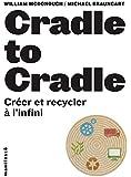 Cradle to cradle. Créer et recycler à l'infini