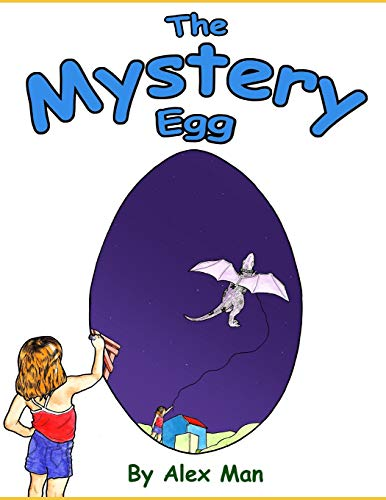 The Mystery Egg: A magical story about a girl, an unusual friendship and an  egg