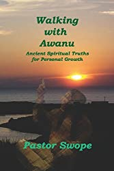 Walking With Awanu: Ancient Spiritual Truths For Personal Growth