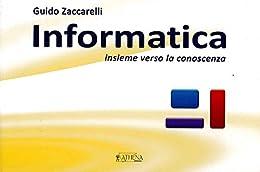 Informatica: insieme verso la conoscenza di [Zaccarelli, Guido]