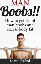 Man Boobs!! How to get Rid of Man Boobs and Excess Body Fat