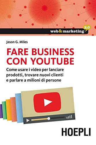 fare-business-con-youtube-come-usare-i-video-per-lanciare-prodotti-trovare-nuovi-clienti-e-parlare-a