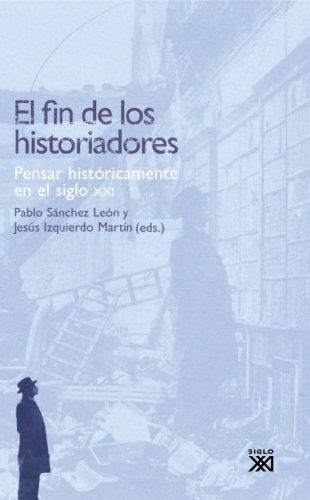 El fin de los historiadores: Pensar históricamente en el siglo XXI