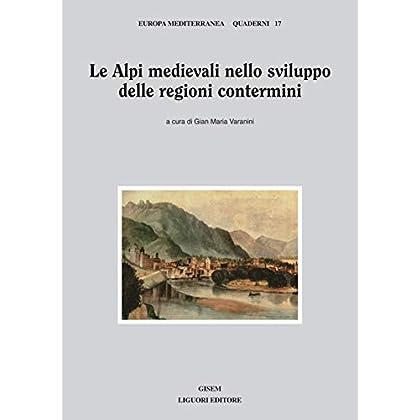 Le Alpi Medievali Nello Sviluppo Delle Regioni Contermini: A Cura Di Gian Maria Varanini (Europa Mediterranea. Quaderni Vol. 17)