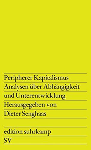 Peripherer Kapitalismus: Analysen über Abhängigkeit und Unterentwicklung. Die Übertragung der englischen Texte besorgte Hedda Wagner, der spanischen ... Thomas Hartmann (edition suhrkamp)