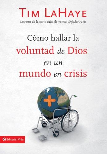 Cómo hallar la voluntad de Dios en un mundo en crisis por Tim LaHaye
