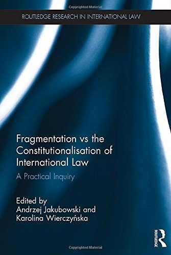 Fragmentation vs the Constitutionalisation of International Law: A Practical Inquiry (Routledge Research in International Law) (2016-06-22)