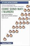 Come sono nati i numeri. Un percorso didattico dagli uomini primitivi all'abaco. Viva la matematica