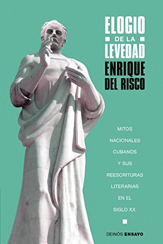 Elogio de la levedad: Mitos nacionales cubanos y sus reescrituras literarias en el siglo XX por Enrique del Risco