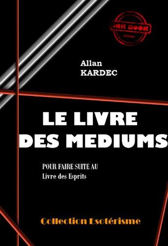 Le Livre des Médiums: Pour faire suite au Livre des Esprits (édition intégrale) (Littérature ésotérique) (French Edition)