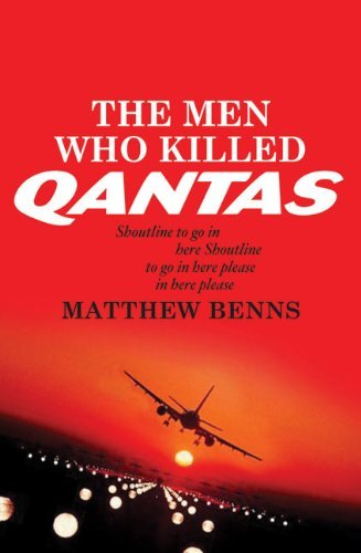 the-men-who-killed-qantas-by-matthew-benns-2009-10-03