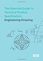 The Essential Guide to Technical Product Specification: Engineering Drawing