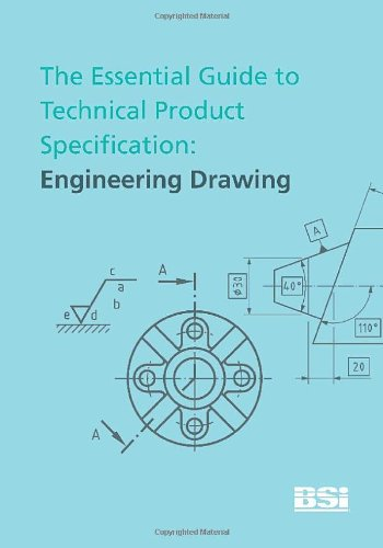 The Essential Guide to Technical Product Specification. Engineering Drawing