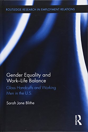 Gender Equality and Work-Life Balance: Glass Handcuffs and Working Men in the U.S. (Routledge Research in Employment Relations, Band 35)