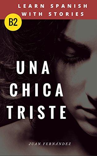 Learn Spanish with Stories (B2): Una chica triste - Spanish Intermediate / upper intermediate por Juan Fernández