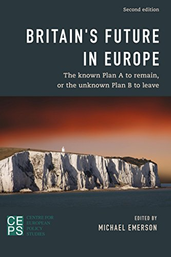 Britain's Future in Europe: The Known Plan A to Remain or the Unknown Plan B to Leave (English Edition)