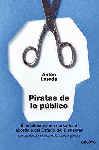 Piratas de lo público : el neoliberalismo, corsario al abordaje del estado de bienestar