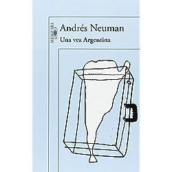 Una Vez Argentina (HISPANICA) de ANDRÉS NEUMAN (5 nov 2014) Tapa blanda -- Finalista Premio Herralde de Novela 2003