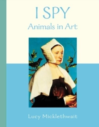 I Spy Animals in Art by Lucy Micklethwait (2007-09-01)