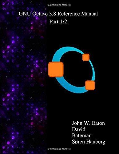 the-gnu-octave-3-8-reference-manual-part-1-2-free-your-numbers-by-eaton-john-w-bateman-david-hauberg-s-ren-wehbring-ri-2014-paperback