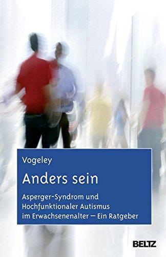 Preisvergleich Produktbild Anders sein: Asperger-Syndrom und Hochfunktionaler Autismus im Erwachsenenalter - Ein Ratgeber