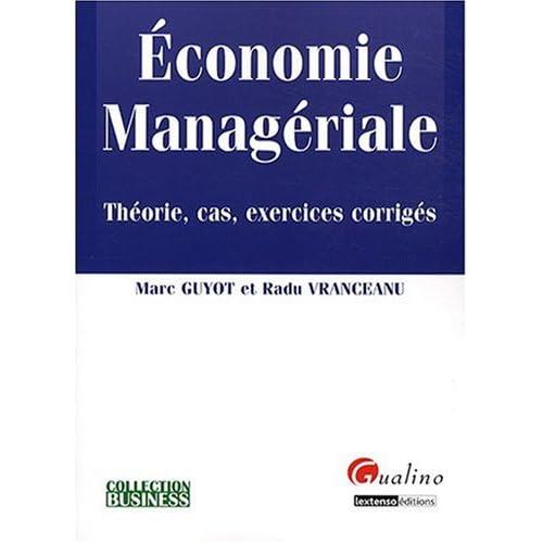Economie managériale : Théorie, cas, exercices corrigés