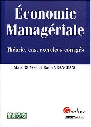Economie managériale : Théorie, cas, exercices corrigés par Radu Vranceanu